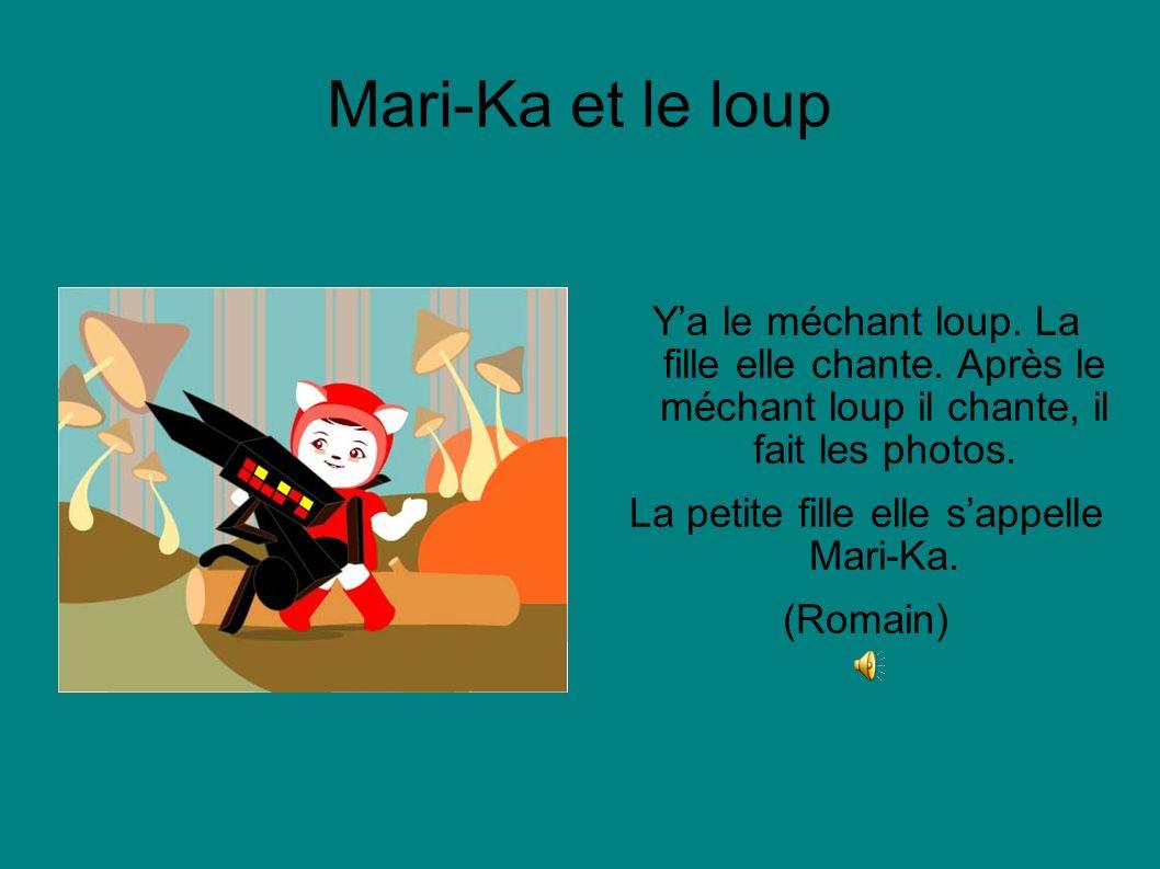 La petite fille elle s'appelle Mari-Ka.
