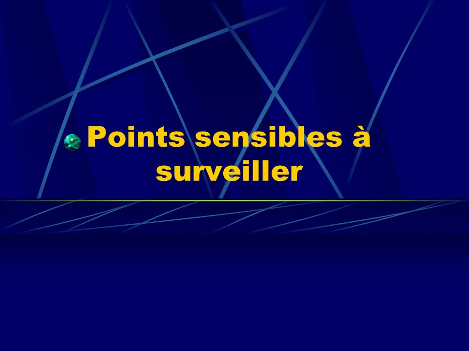Points sensibles à surveiller