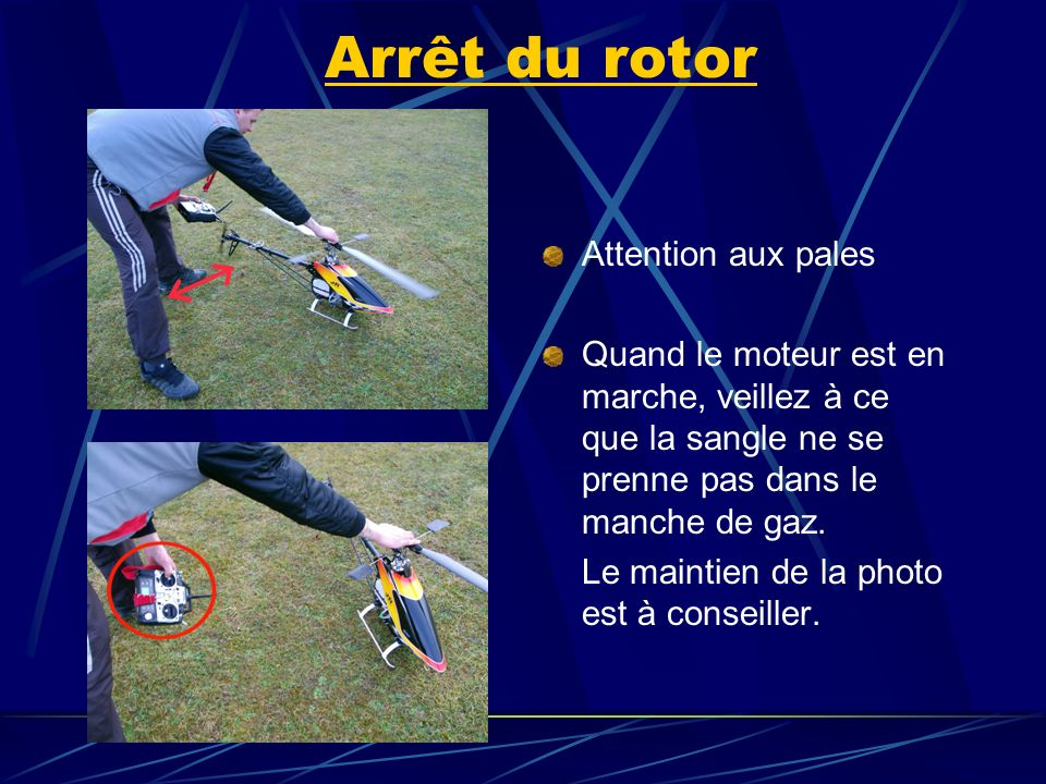Arrêt du rotor Attention aux pales
