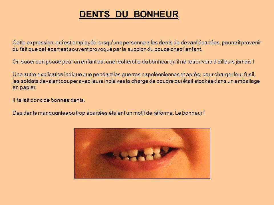 DENTS DU BONHEUR Cette expression, qui est employée lorsqu une personne a les dents de devant écartées, pourrait provenir.