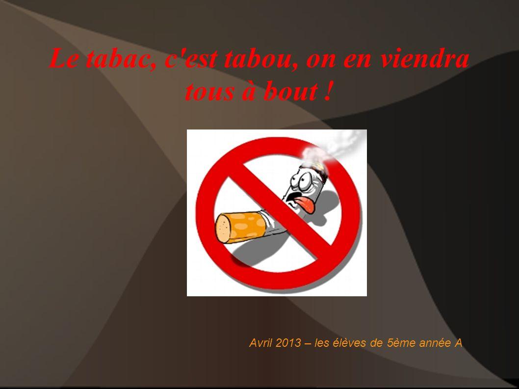 Le tabac, c est tabou, on en viendra tous à bout !