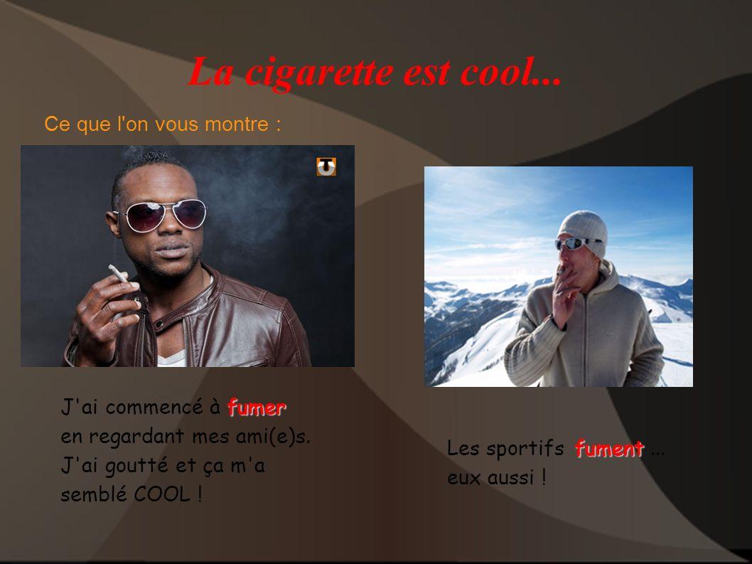 La cigarette est cool... Ce que l on vous montre :