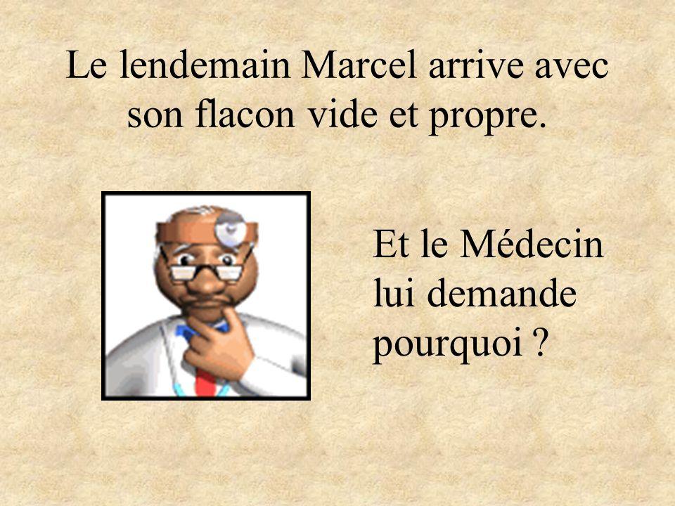 Le lendemain Marcel arrive avec son flacon vide et propre.