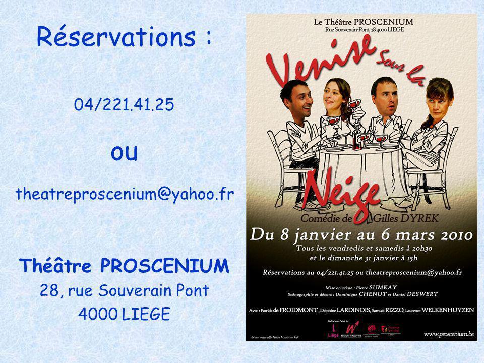 Réservations : ou Théâtre PROSCENIUM 04/221.41.25