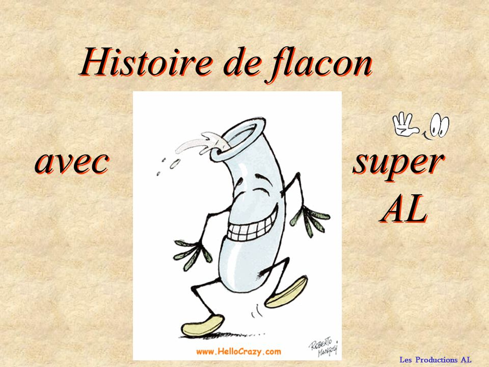 Histoire de flacon avec super AL