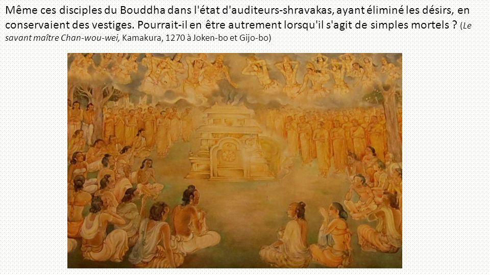 Même ces disciples du Bouddha dans l état d auditeurs-shravakas, ayant éliminé les désirs, en conservaient des vestiges.