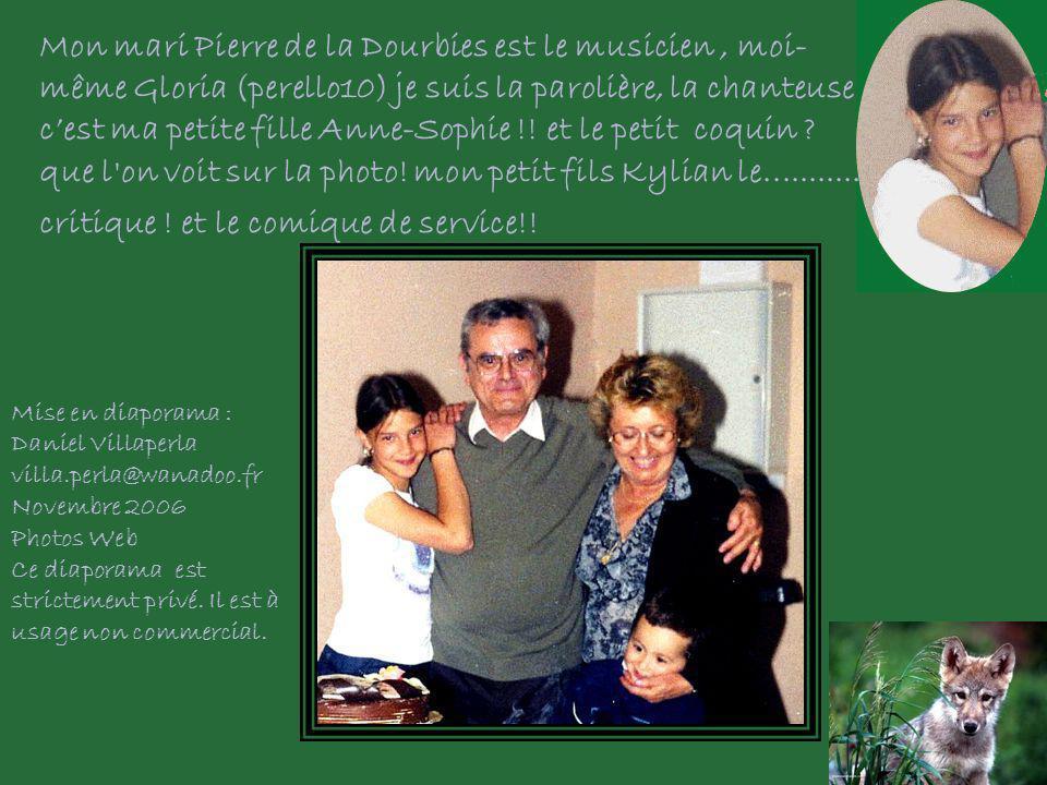 Mon mari Pierre de la Dourbies est le musicien , moi-même Gloria (perello10) je suis la parolière, la chanteuse c'est ma petite fille Anne-Sophie !! et le petit coquin que l on voit sur la photo! mon petit fils Kylian le........... critique ! et le comique de service!!