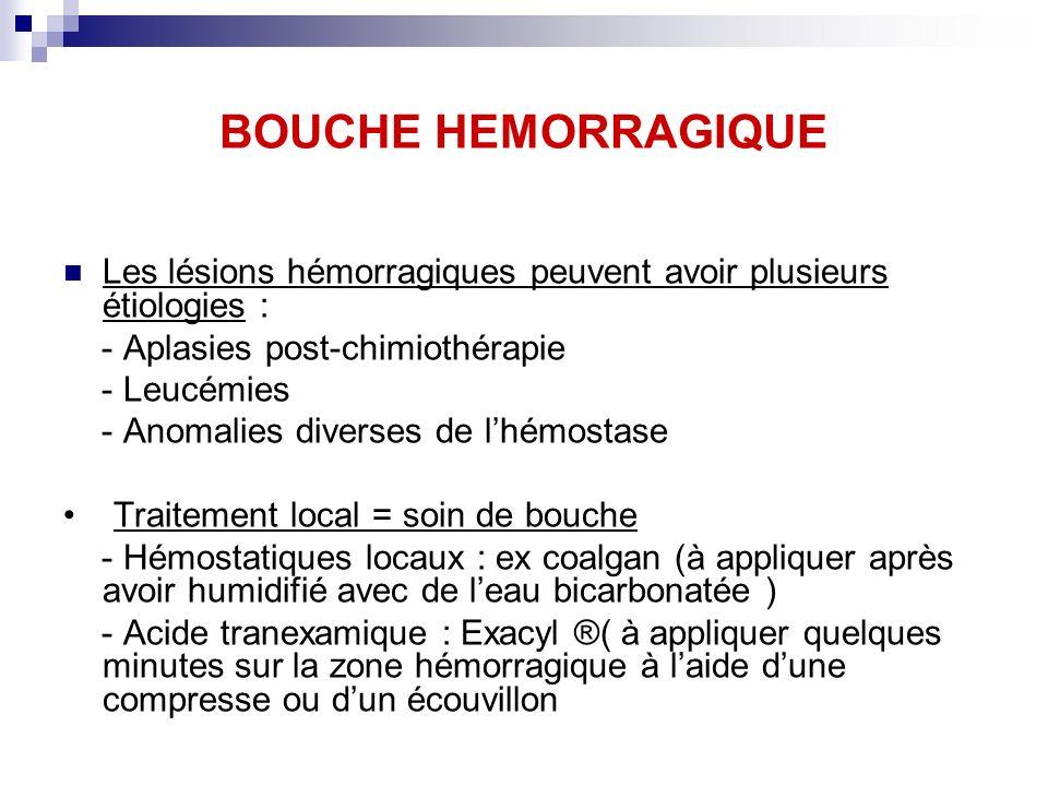 BOUCHE HEMORRAGIQUE Les lésions hémorragiques peuvent avoir plusieurs étiologies : - Aplasies post-chimiothérapie.