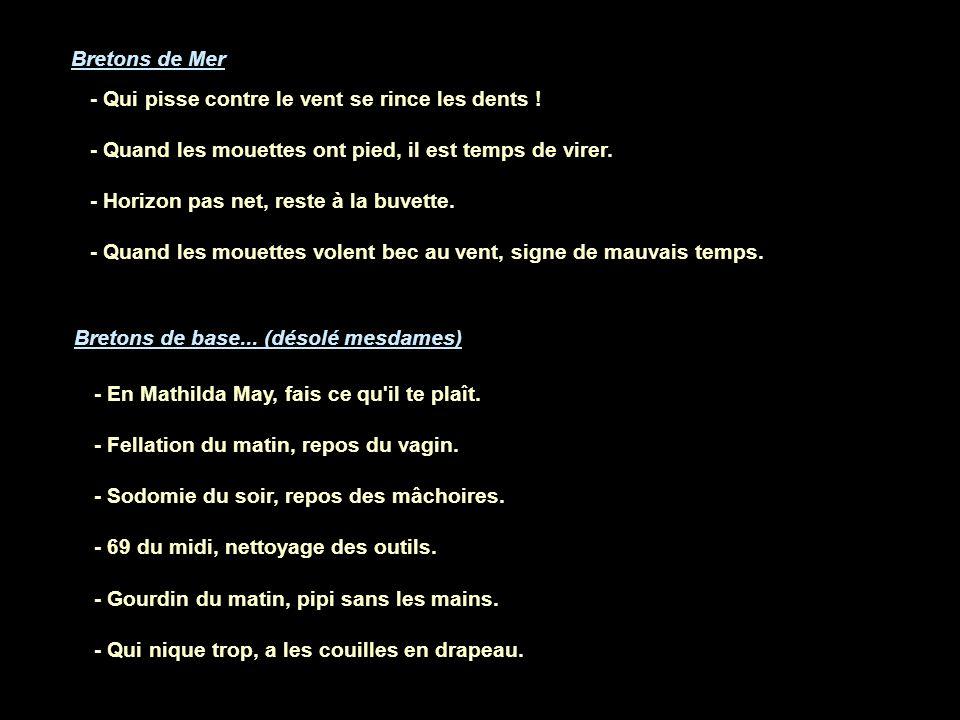 Bretons de Mer - Qui pisse contre le vent se rince les dents ! - Quand les mouettes ont pied, il est temps de virer.