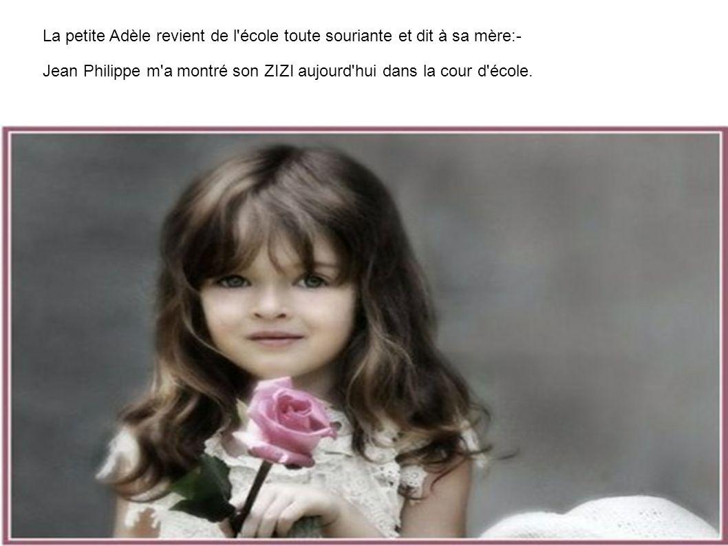 La petite Adèle revient de l école toute souriante et dit à sa mère:-