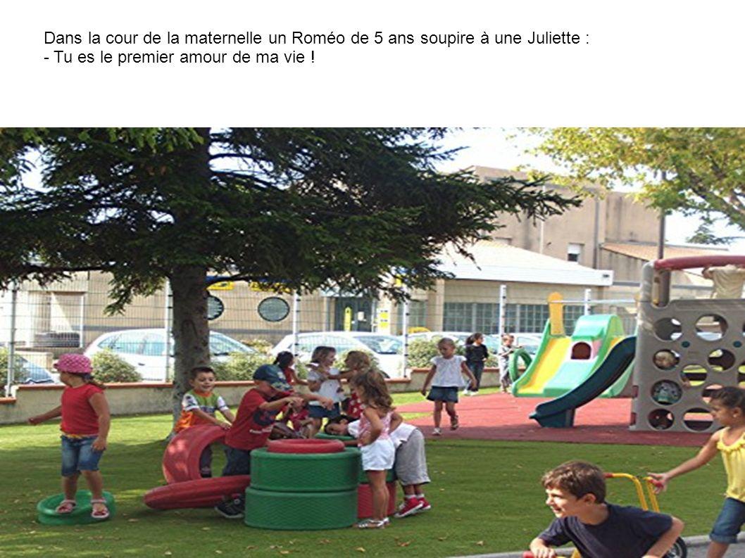 Dans la cour de la maternelle un Roméo de 5 ans soupire à une Juliette :
