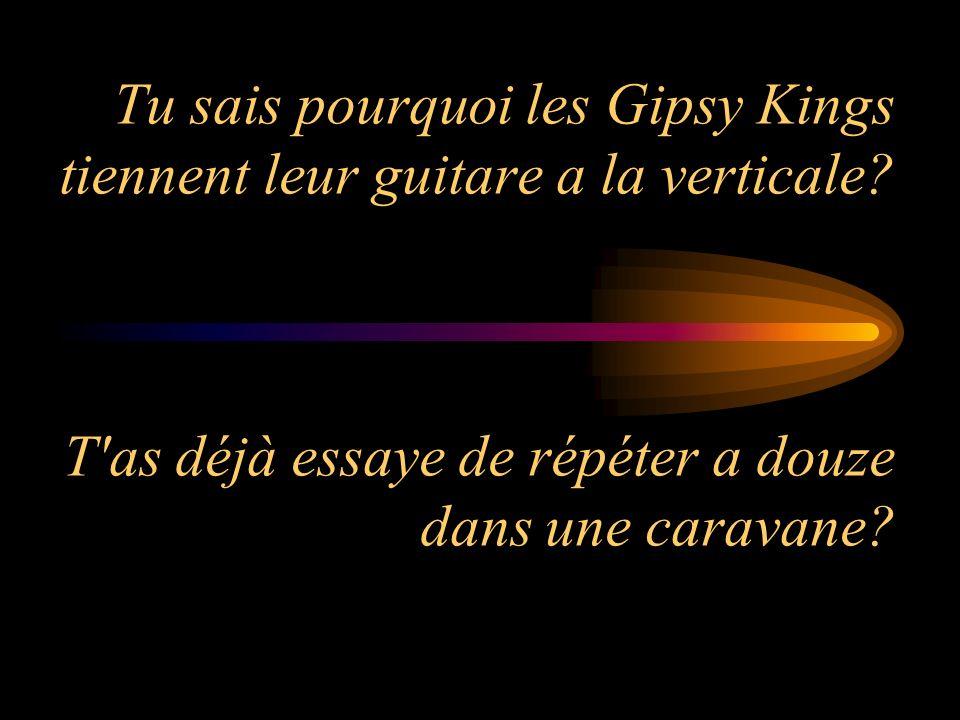 Tu sais pourquoi les Gipsy Kings tiennent leur guitare a la verticale