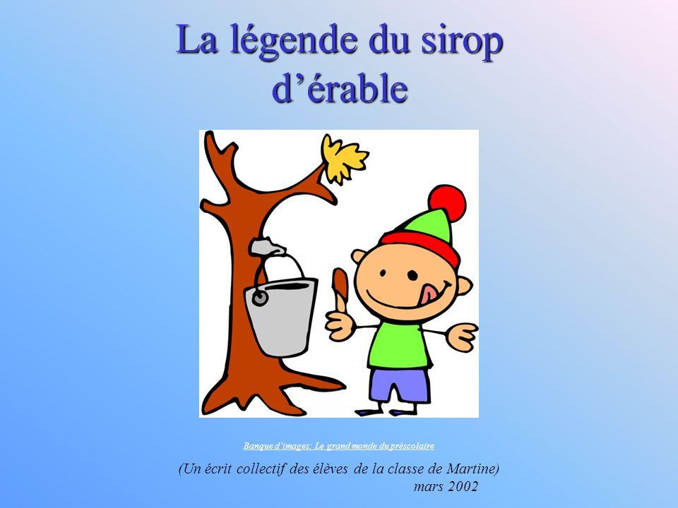 La légende du sirop d'érable Banque d'images: Le grand monde du préscolaire (Un écrit collectif des élèves de la classe de Martine) mars 2002