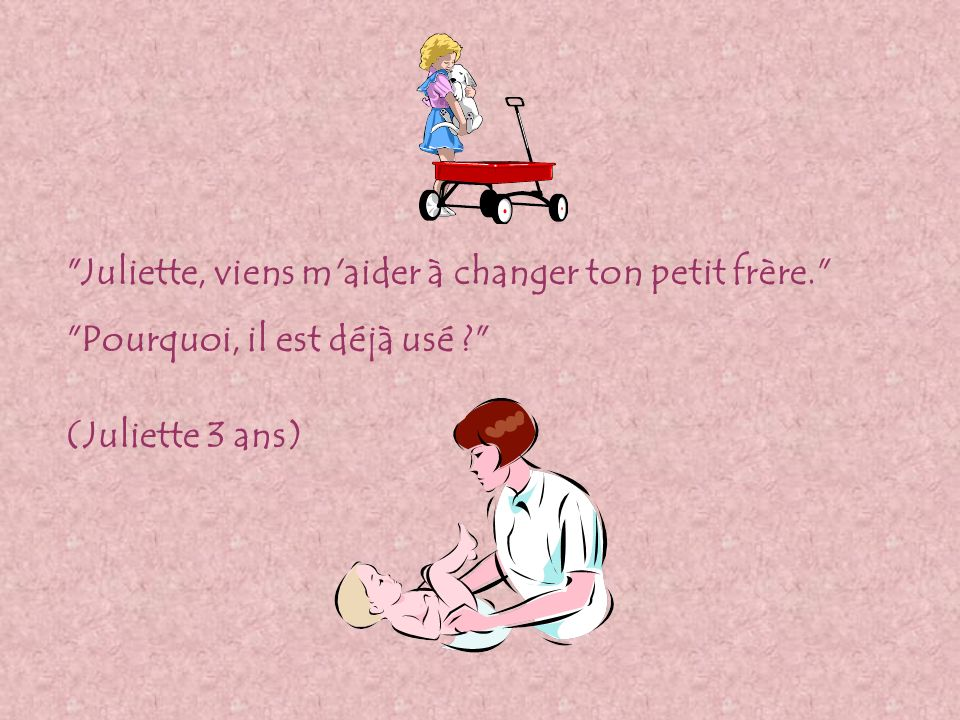 Juliette, viens m aider à changer ton petit frère