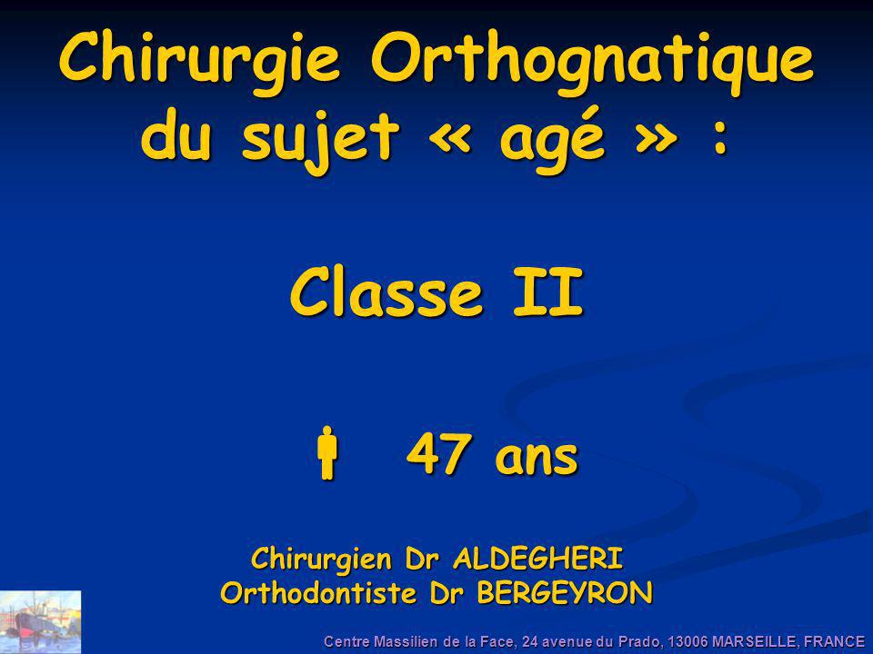 Chirurgie Orthognatique du sujet « agé » : Classe II  47 ans Chirurgien Dr ALDEGHERI Orthodontiste Dr BERGEYRON