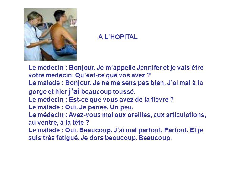 A L'HOPITAL Le médecin : Bonjour. Je m'appelle Jennifer et je vais être votre médecin. Qu'est-ce que vos avez