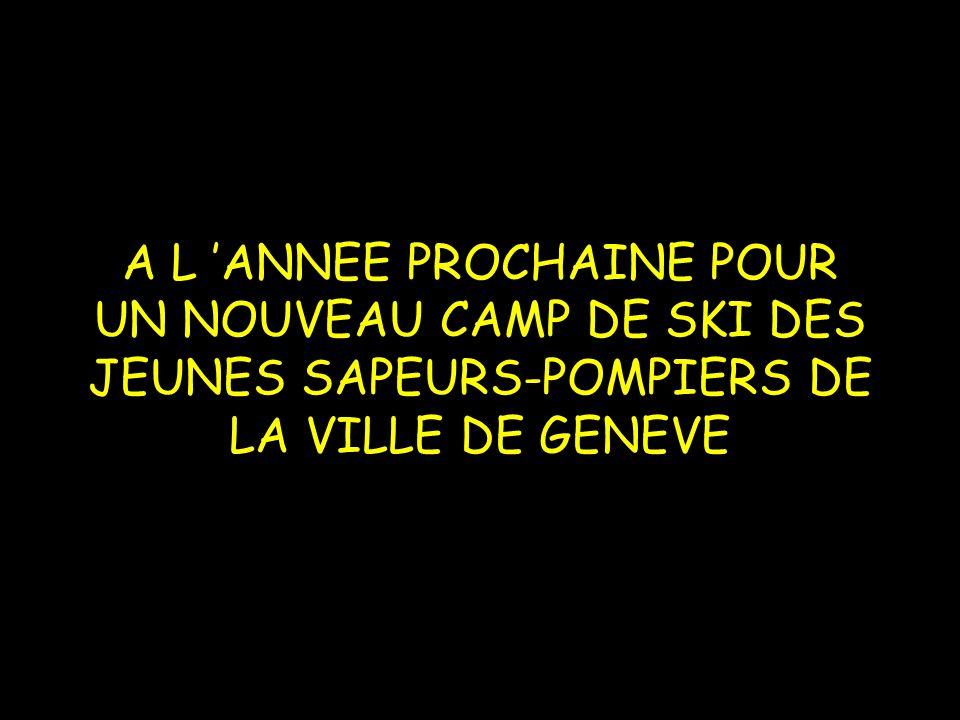 A L 'ANNEE PROCHAINE POUR UN NOUVEAU CAMP DE SKI DES JEUNES SAPEURS-POMPIERS DE LA VILLE DE GENEVE