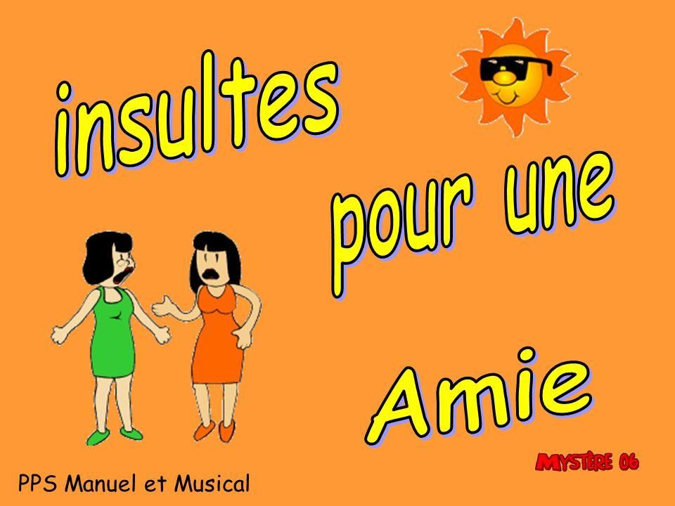 insultes pour une Amie PPS Manuel et Musical