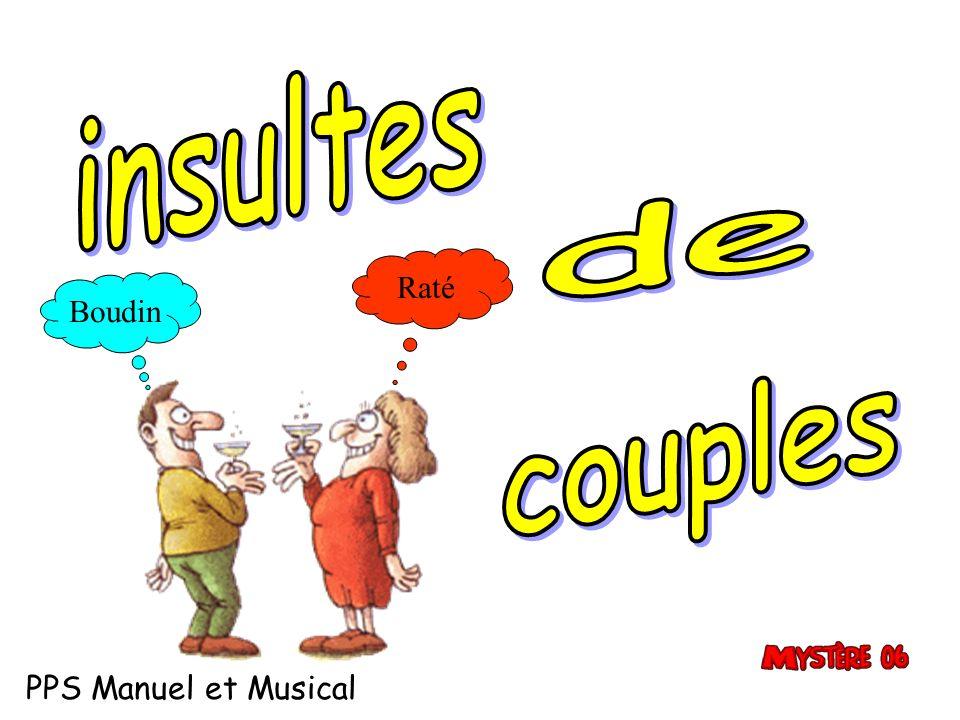 insultes de Raté Boudin couples PPS Manuel et Musical
