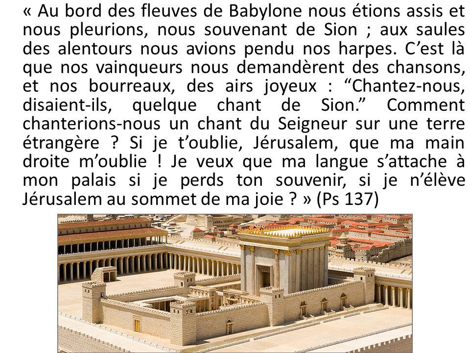 « Au bord des fleuves de Babylone nous étions assis et nous pleurions, nous souvenant de Sion ; aux saules des alentours nous avions pendu nos harpes.