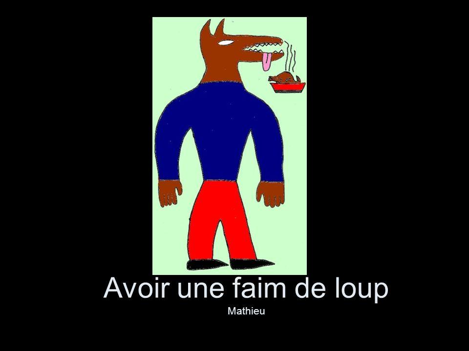 Avoir une faim de loup Mathieu