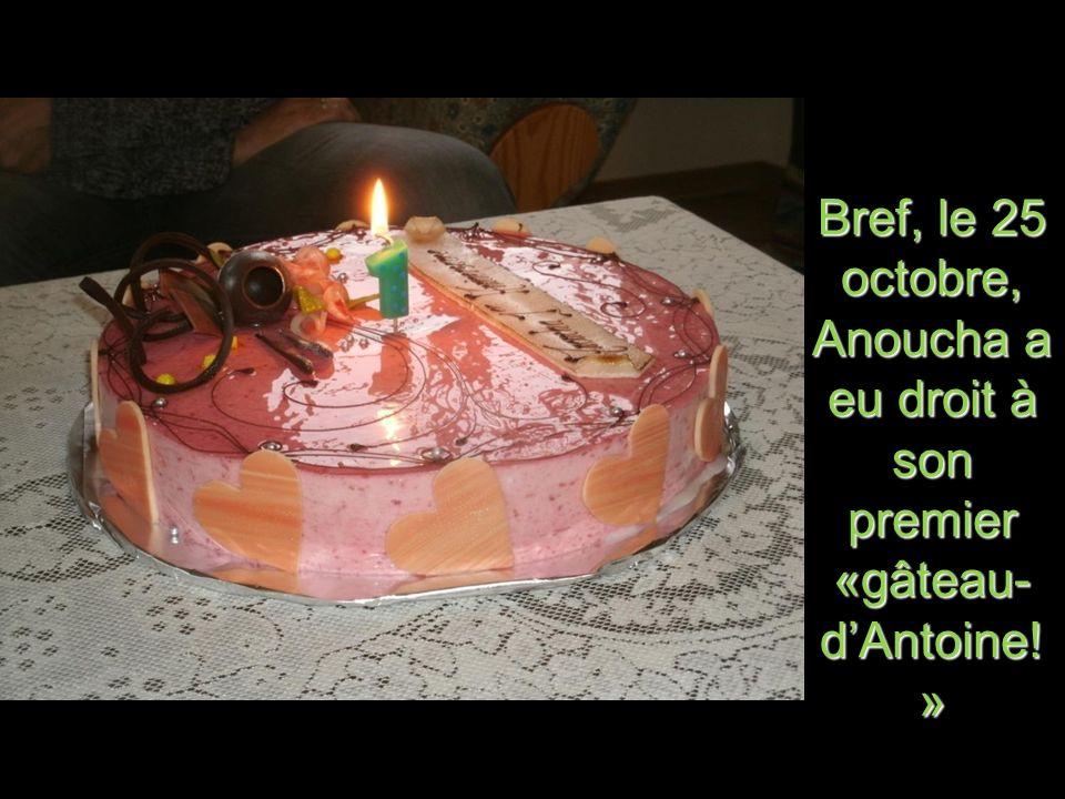 Bref, le 25 octobre, Anoucha a eu droit à son premier «gâteau-d'Antoine!»