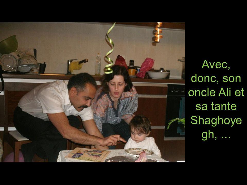 Avec, donc, son oncle Ali et sa tante Shaghoyegh, ...