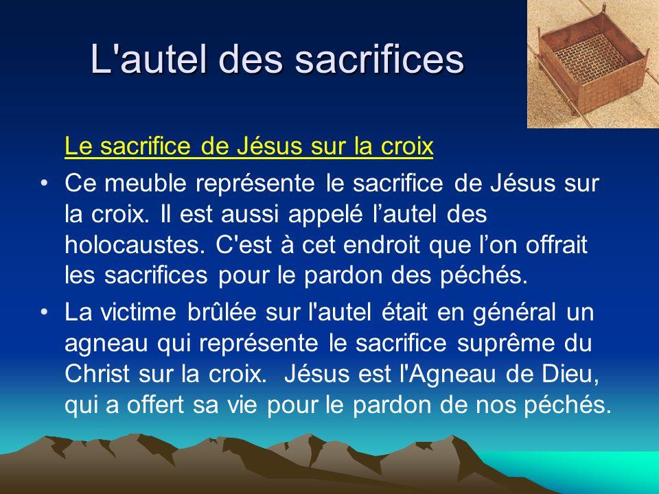 L autel des sacrifices Le sacrifice de Jésus sur la croix