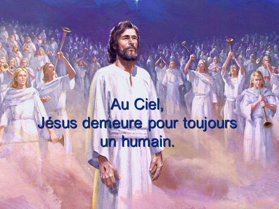 Au Ciel, Jésus demeure pour toujours un humain.