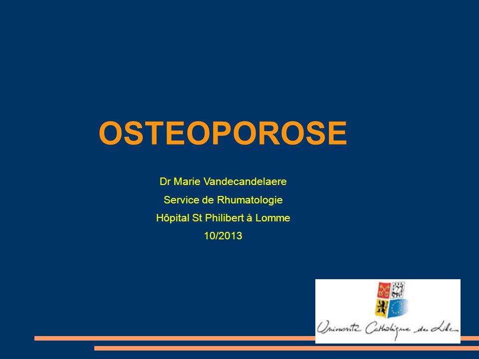 OSTEOPOROSE Dr Marie Vandecandelaere Service de Rhumatologie