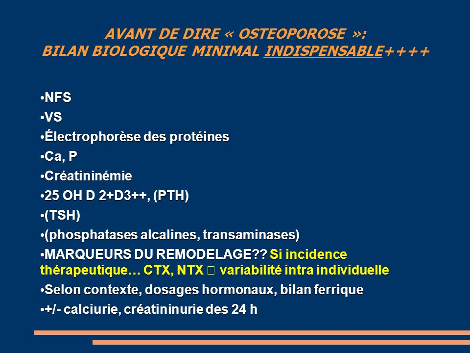 AVANT DE DIRE « OSTEOPOROSE »: BILAN BIOLOGIQUE MINIMAL INDISPENSABLE++++