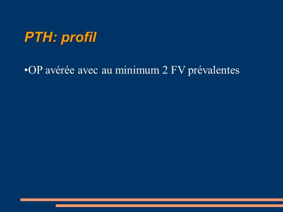 PTH: profil OP avérée avec au minimum 2 FV prévalentes