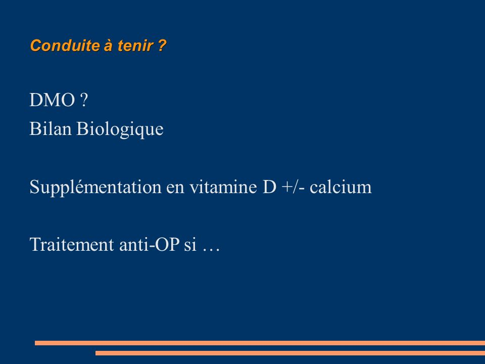Supplémentation en vitamine D +/- calcium Traitement anti-OP si …