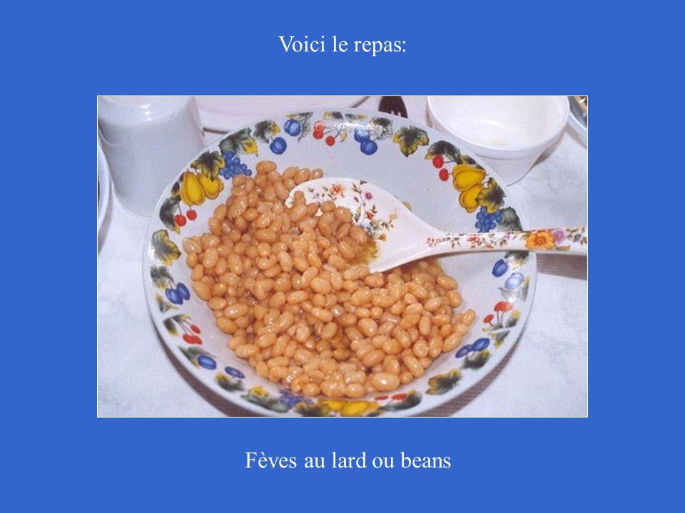 Voici le repas: Fèves au lard ou beans