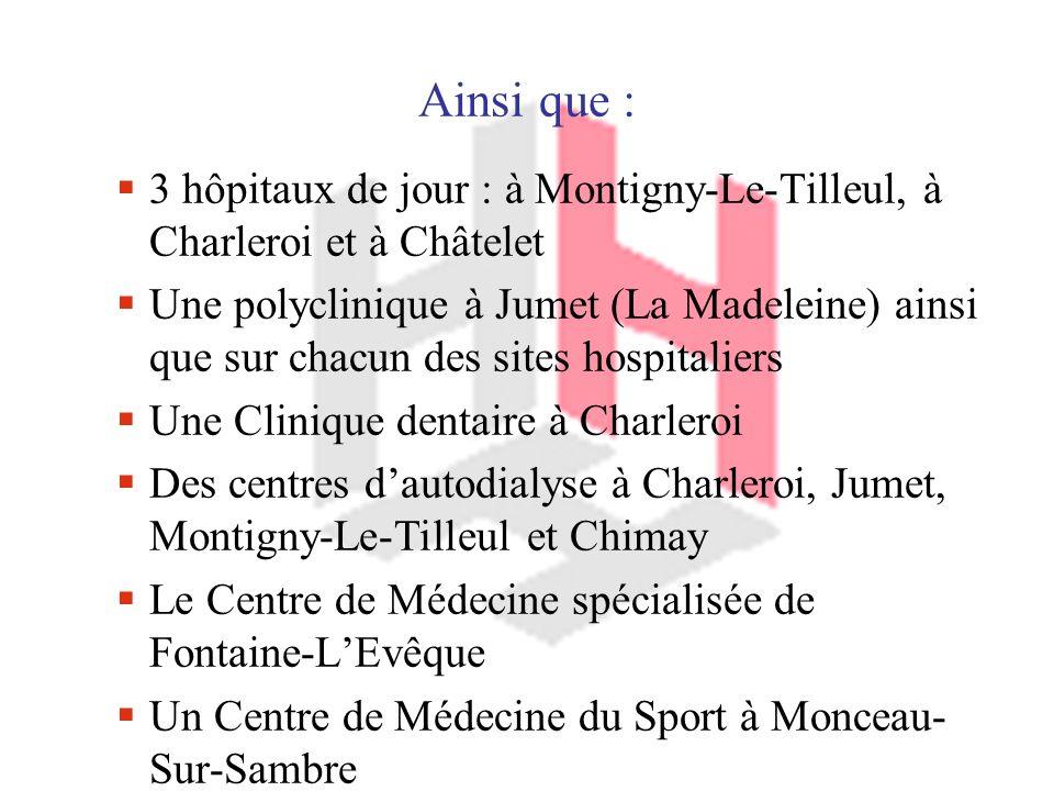 Ainsi que : 3 hôpitaux de jour : à Montigny-Le-Tilleul, à Charleroi et à Châtelet.