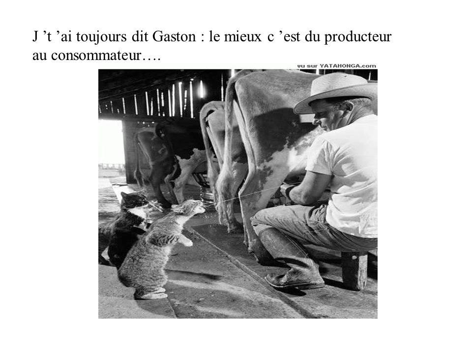 J 't 'ai toujours dit Gaston : le mieux c 'est du producteur