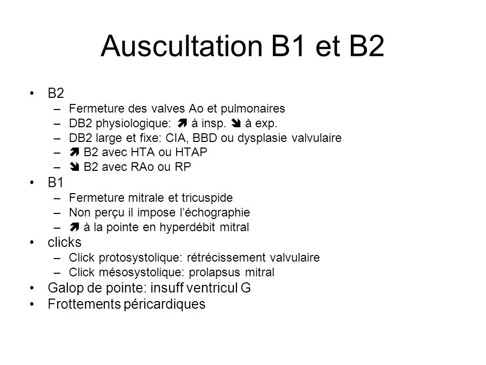 Auscultation B1 et B2 B2 B1 clicks Galop de pointe: insuff ventricul G