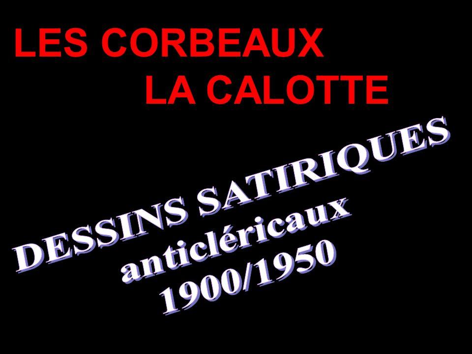 LES CORBEAUX LA CALOTTE DESSINS SATIRIQUES anticléricaux 1900/1950