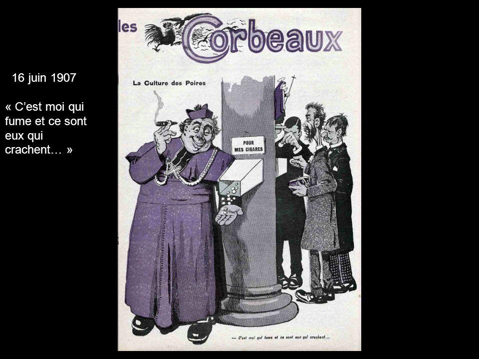 16 juin 1907 « C'est moi qui fume et ce sont eux qui crachent… »
