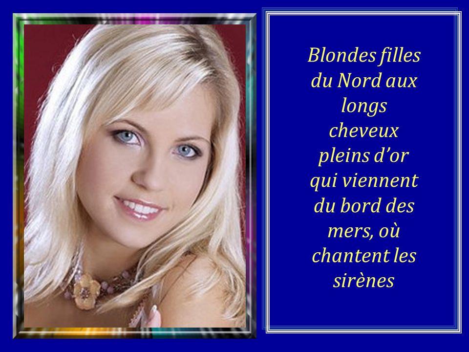 Blondes filles du Nord aux longs cheveux pleins d'or qui viennent du bord des mers, où chantent les sirènes