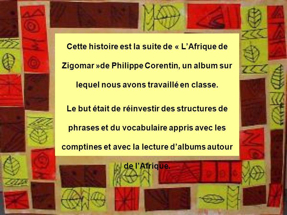 Cette histoire est la suite de « L'Afrique de Zigomar »de Philippe Corentin, un album sur lequel nous avons travaillé en classe.