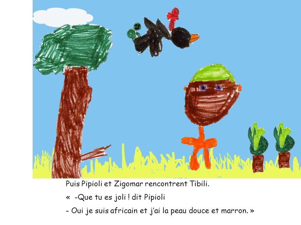 Puis Pipioli et Zigomar rencontrent Tibili.