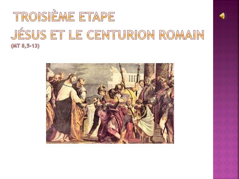 Troisième Etape Jésus et Le centurion Romain (Mt 8,5-13)