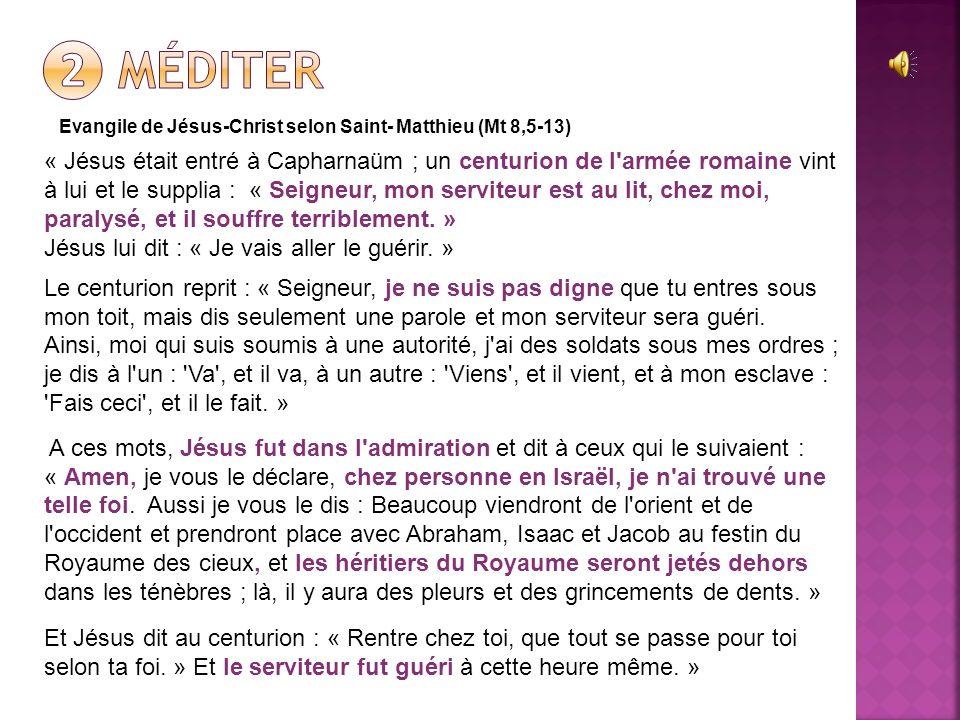 ❷ Méditer Evangile de Jésus-Christ selon Saint- Matthieu (Mt 8,5-13)