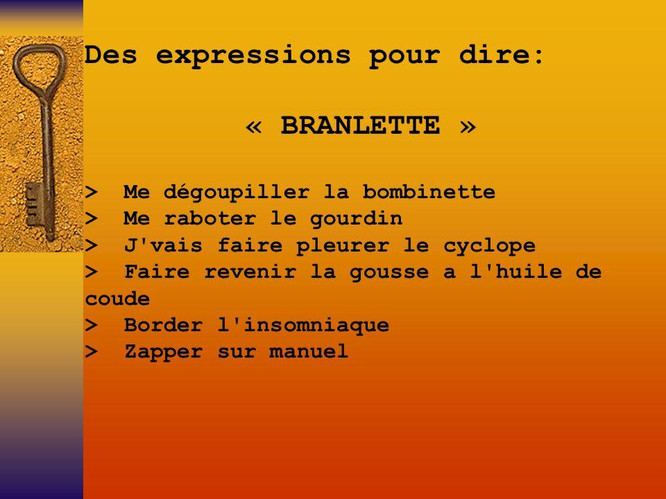 Des expressions pour dire: « BRANLETTE »