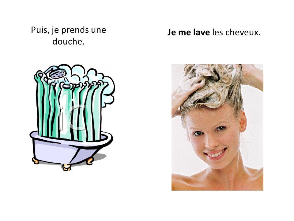 Puis, je prends une douche.