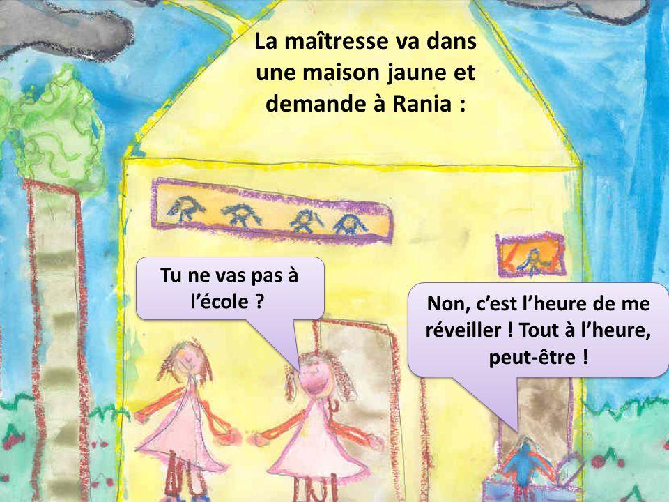 La maîtresse va dans une maison jaune et demande à Rania :