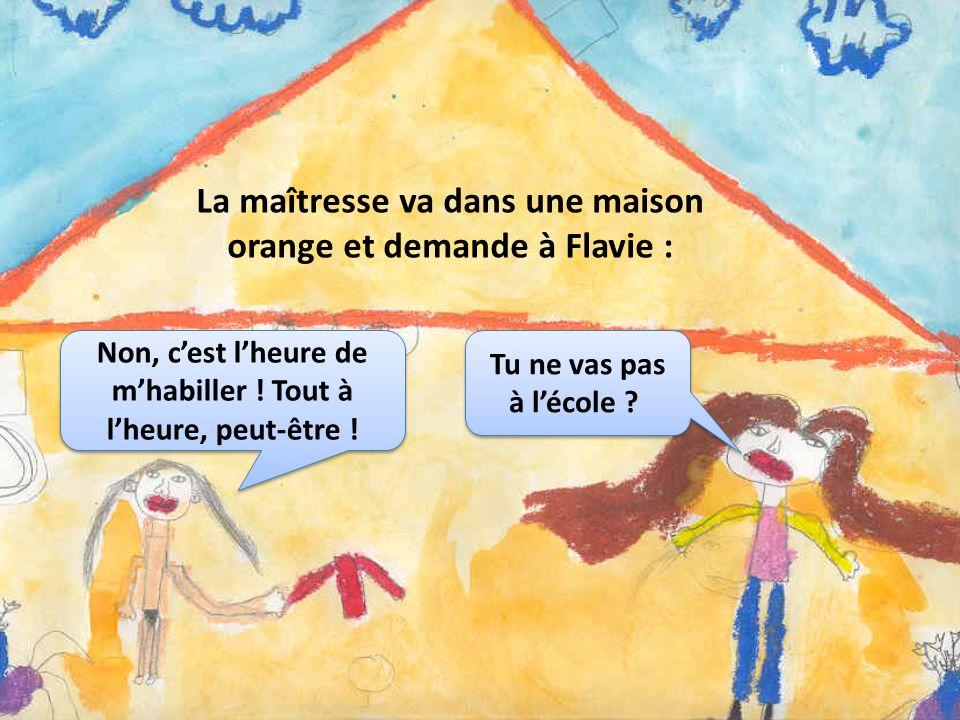 La maîtresse va dans une maison orange et demande à Flavie :