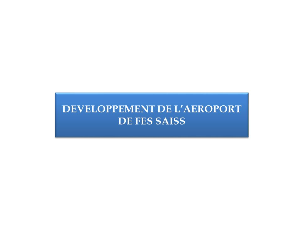 DEVELOPPEMENT DE L'AEROPORT DE FES SAISS