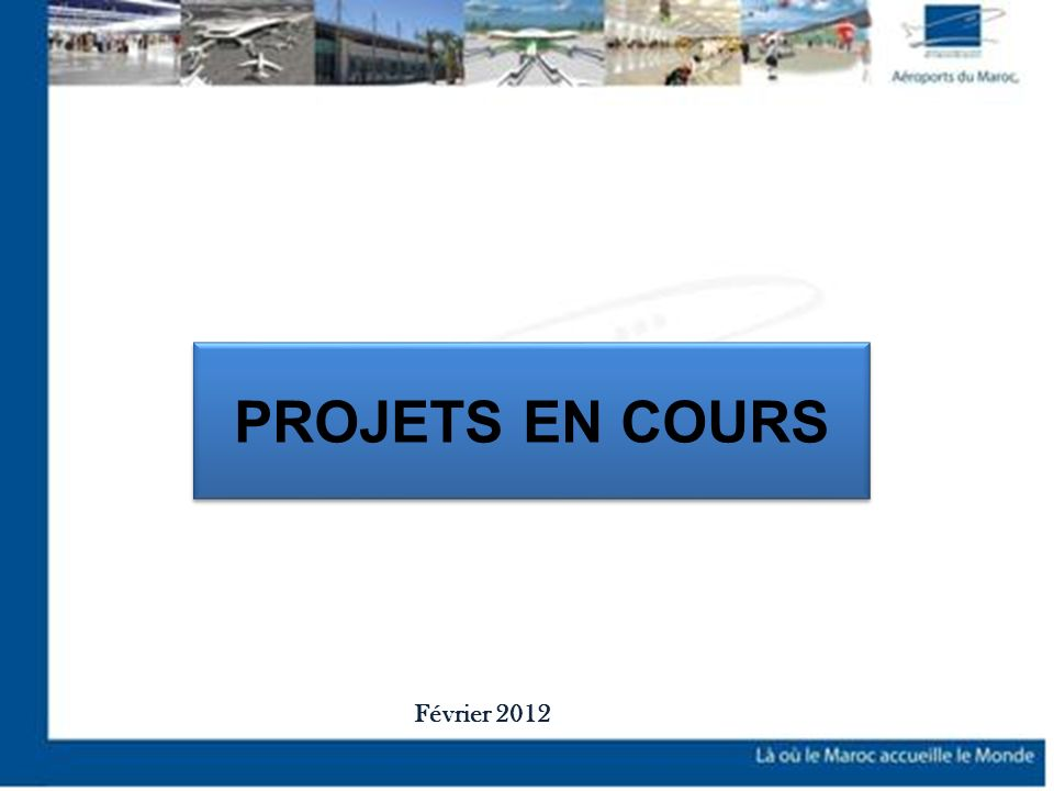 PROJETS EN COURS Février 2012